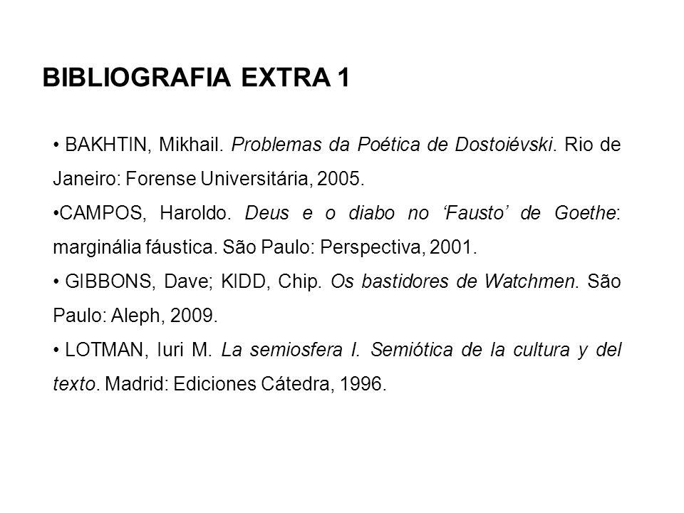 BIBLIOGRAFIA EXTRA 1 BAKHTIN, Mikhail. Problemas da Poética de Dostoiévski. Rio de Janeiro: Forense Universitária, 2005.