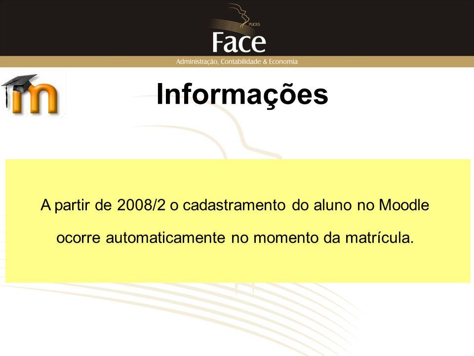 Informações A partir de 2008/2 o cadastramento do aluno no Moodle