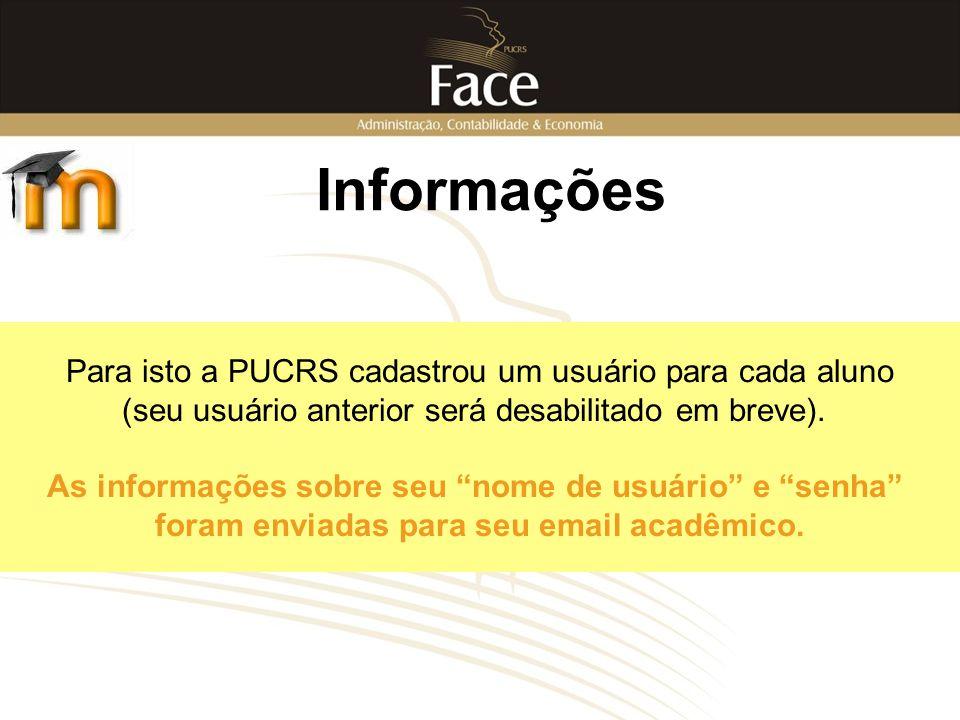 Informações Para isto a PUCRS cadastrou um usuário para cada aluno