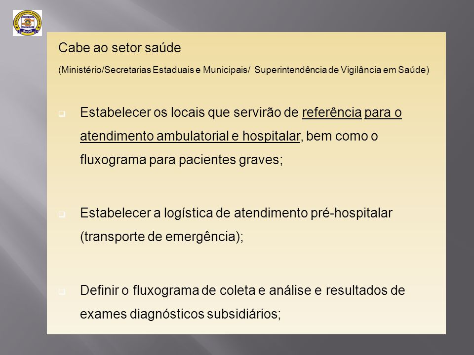 Cabe ao setor saúde (Ministério/Secretarias Estaduais e Municipais/ Superintendência de Vigilância em Saúde)