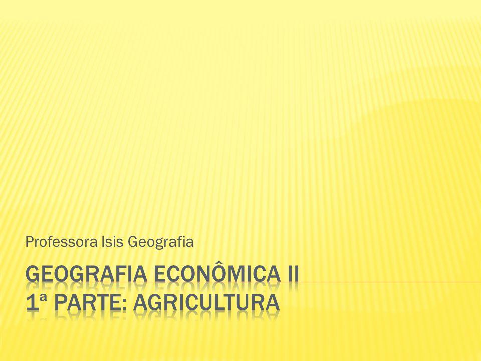 Geografia Econômica II 1ª parte: agricultura