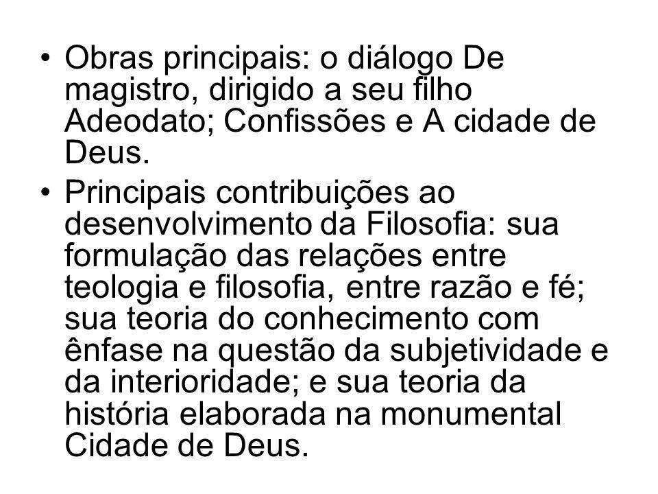 Obras principais: o diálogo De magistro, dirigido a seu filho Adeodato; Confissões e A cidade de Deus.
