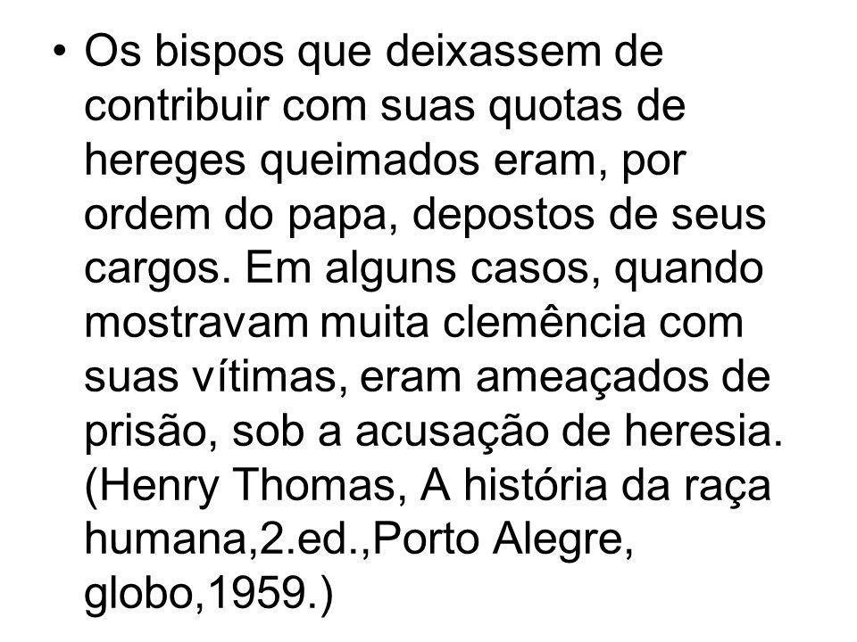 Os bispos que deixassem de contribuir com suas quotas de hereges queimados eram, por ordem do papa, depostos de seus cargos.