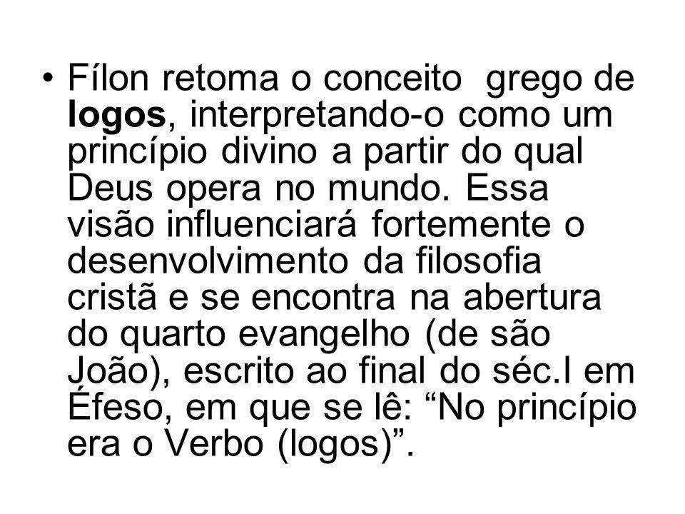 Fílon retoma o conceito grego de logos, interpretando-o como um princípio divino a partir do qual Deus opera no mundo.