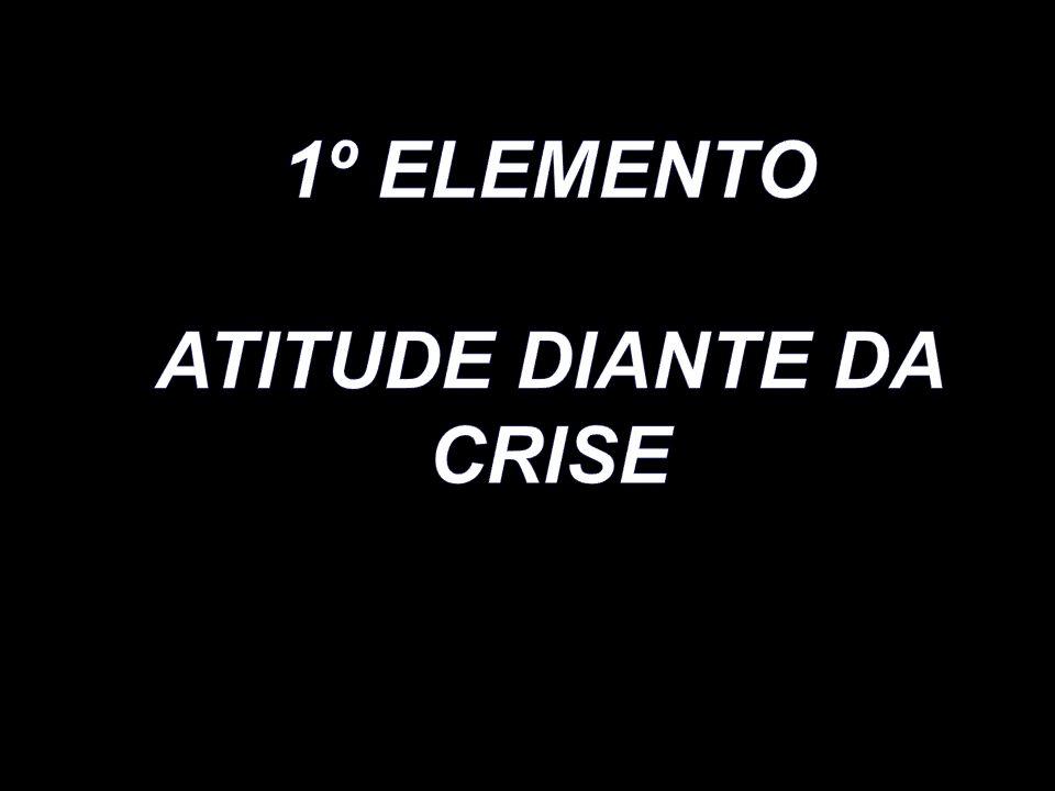 ATITUDE DIANTE DA CRISE