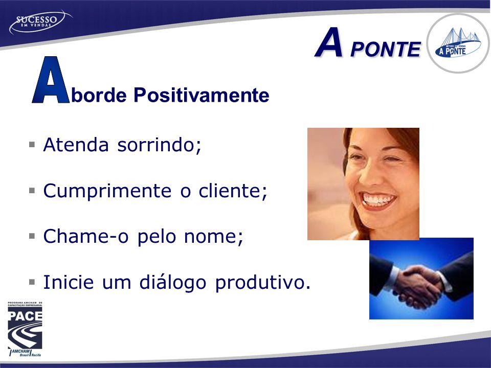 A A PONTE borde Positivamente Atenda sorrindo; Cumprimente o cliente;