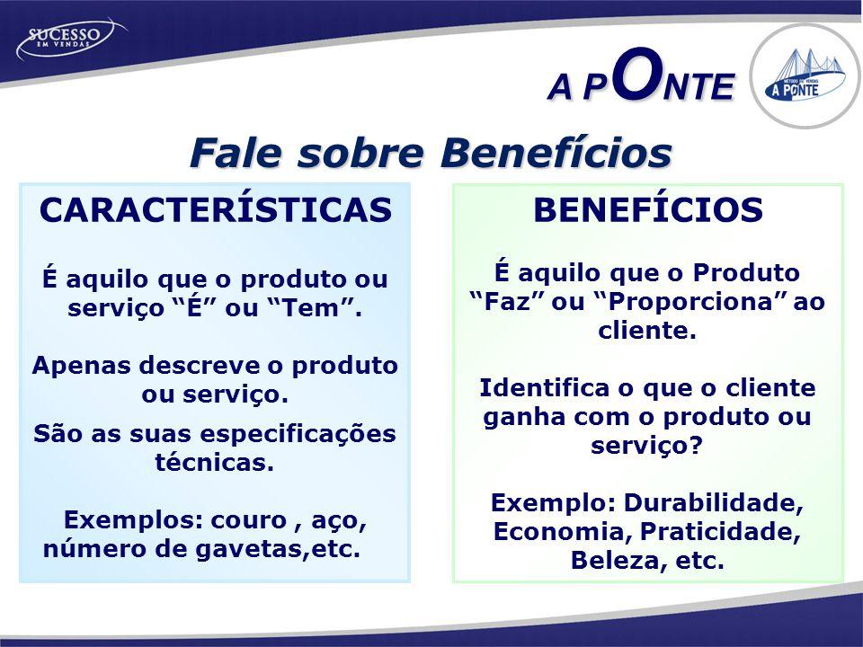 Fale sobre Benefícios A PONTE CARACTERÍSTICAS BENEFÍCIOS