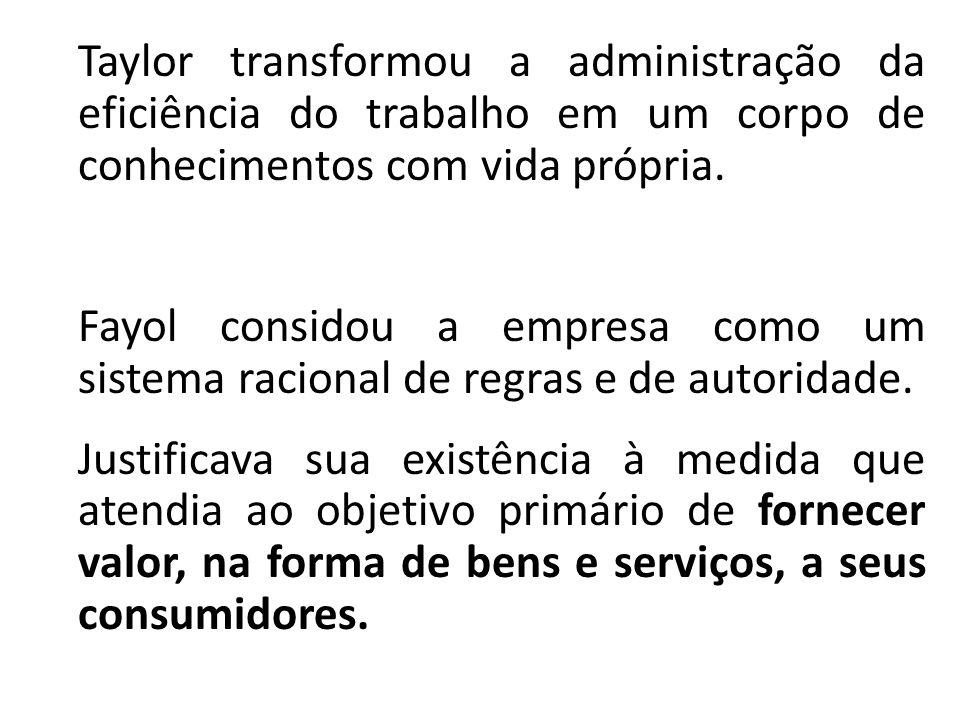 Taylor transformou a administração da eficiência do trabalho em um corpo de conhecimentos com vida própria.