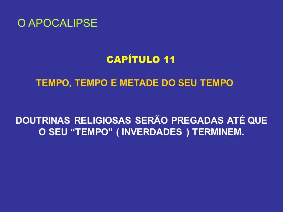 O APOCALIPSE CAPÍTULO 11 TEMPO, TEMPO E METADE DO SEU TEMPO