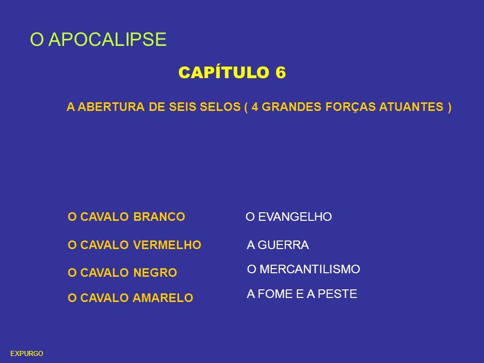 O APOCALIPSE CAPÍTULO 6. A ABERTURA DE SEIS SELOS ( 4 GRANDES FORÇAS ATUANTES ) O CAVALO BRANCO. O EVANGELHO.