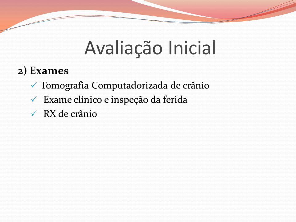 Avaliação Inicial 2) Exames Tomografia Computadorizada de crânio