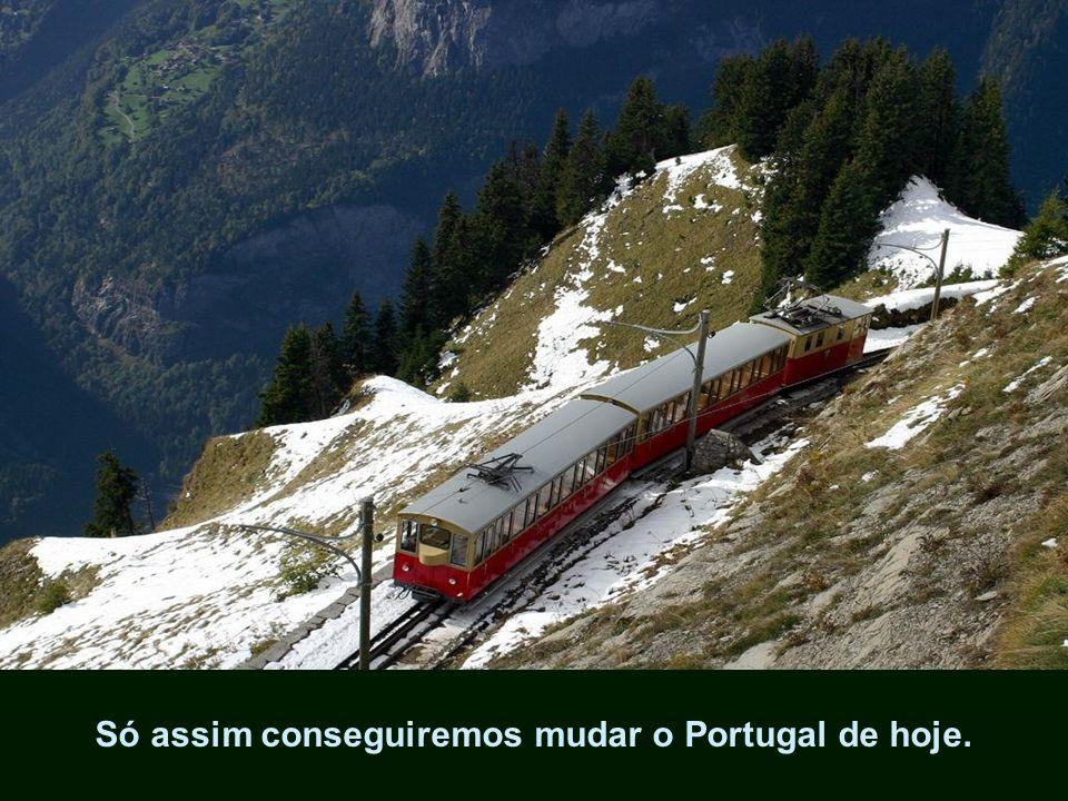 Só assim conseguiremos mudar o Portugal de hoje.