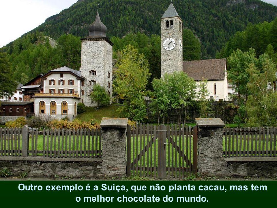 Outro exemplo é a Suíça, que não planta cacau, mas tem