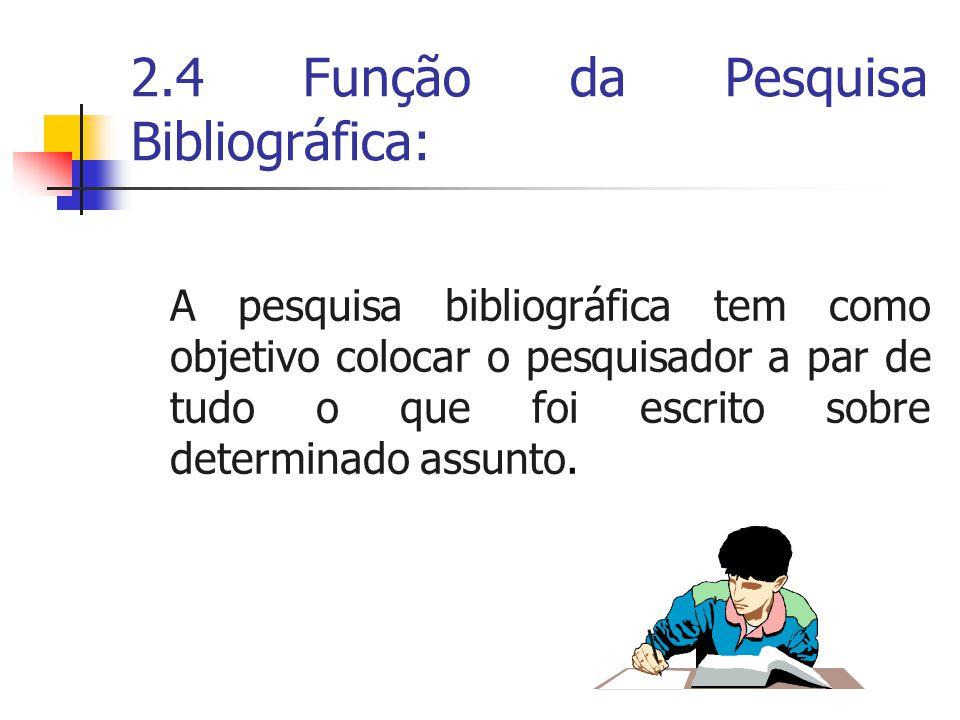 2.4 Função da Pesquisa Bibliográfica: