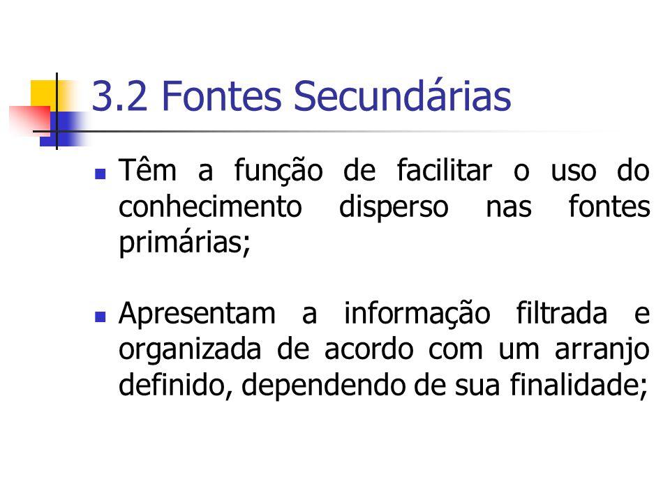 3.2 Fontes Secundárias Têm a função de facilitar o uso do conhecimento disperso nas fontes primárias;