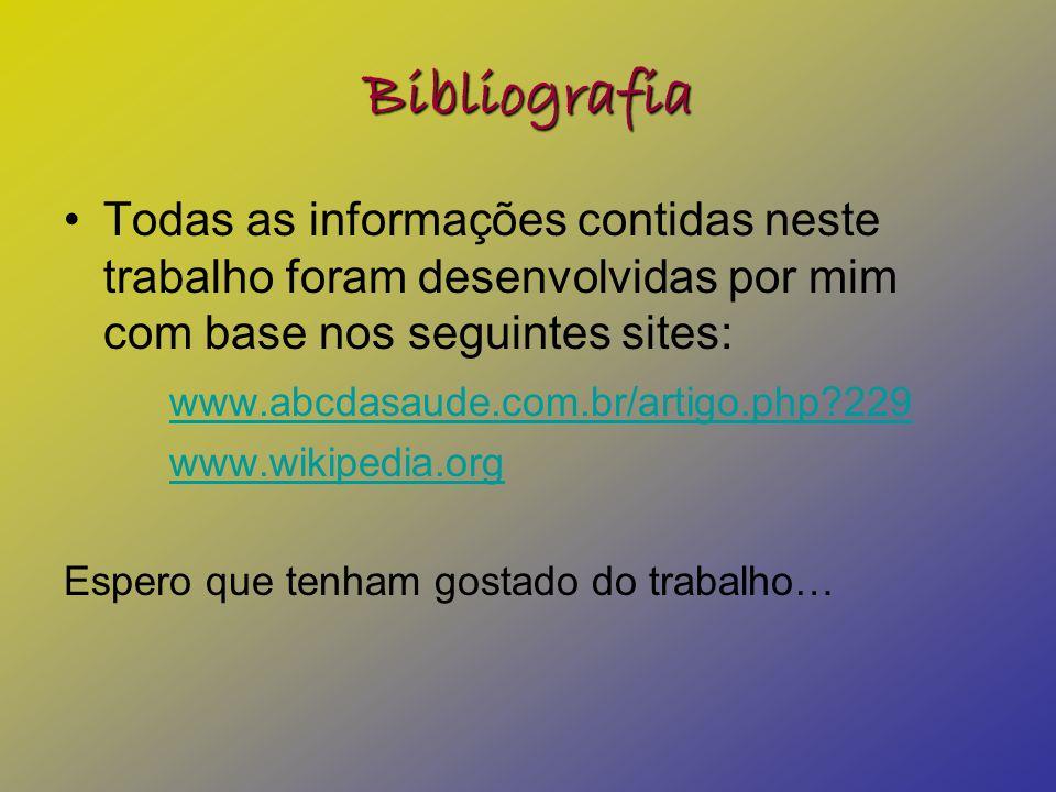 Bibliografia Todas as informações contidas neste trabalho foram desenvolvidas por mim com base nos seguintes sites: