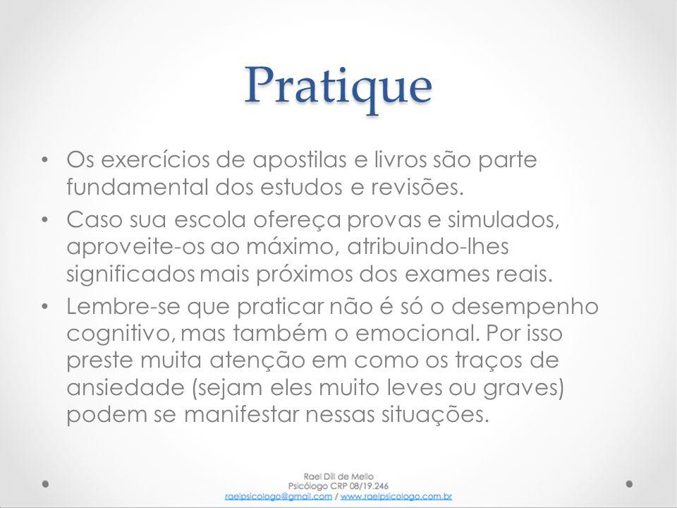 Pratique Os exercícios de apostilas e livros são parte fundamental dos estudos e revisões.