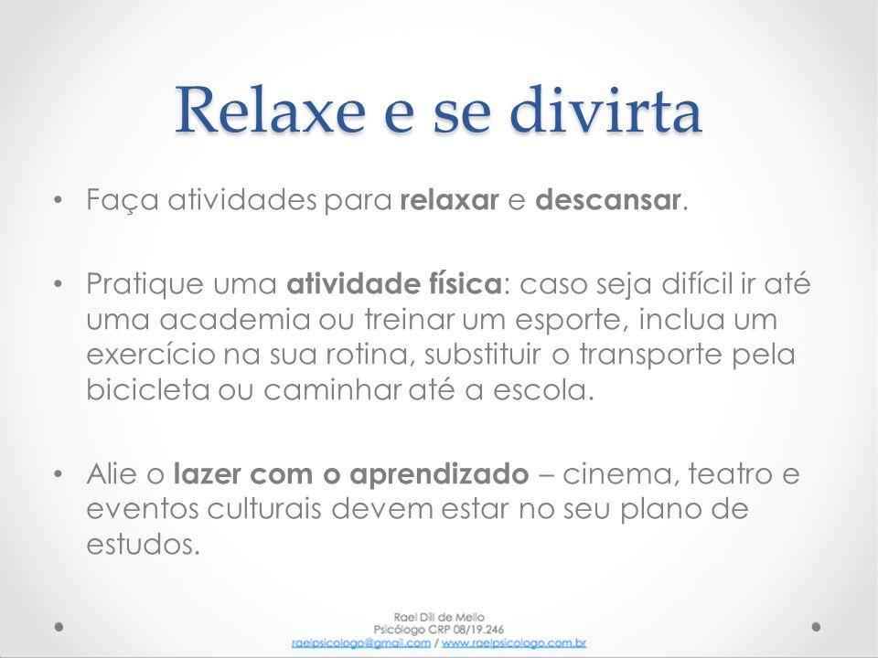 Relaxe e se divirta Faça atividades para relaxar e descansar.