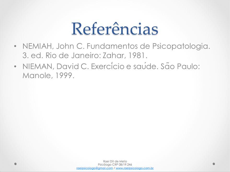 Referências NEMIAH, John C. Fundamentos de Psicopatologia. 3. ed. Rio de Janeiro: Zahar, 1981.