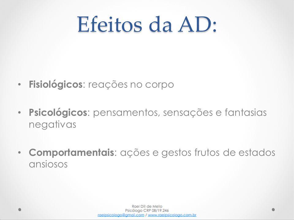 Efeitos da AD: Fisiológicos: reações no corpo