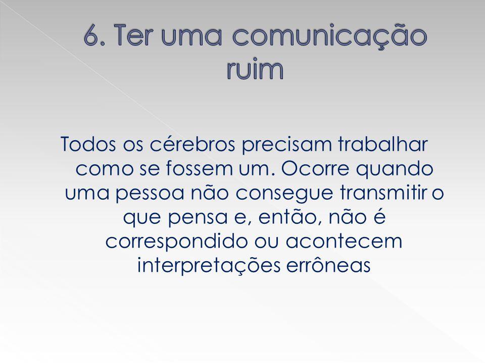 6. Ter uma comunicação ruim