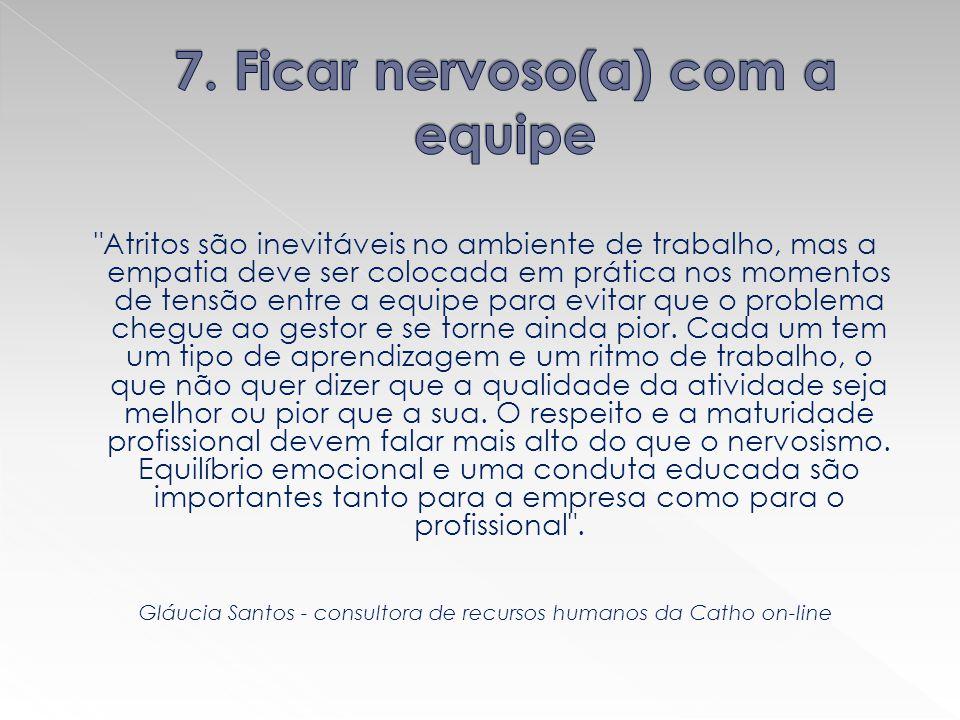 7. Ficar nervoso(a) com a equipe