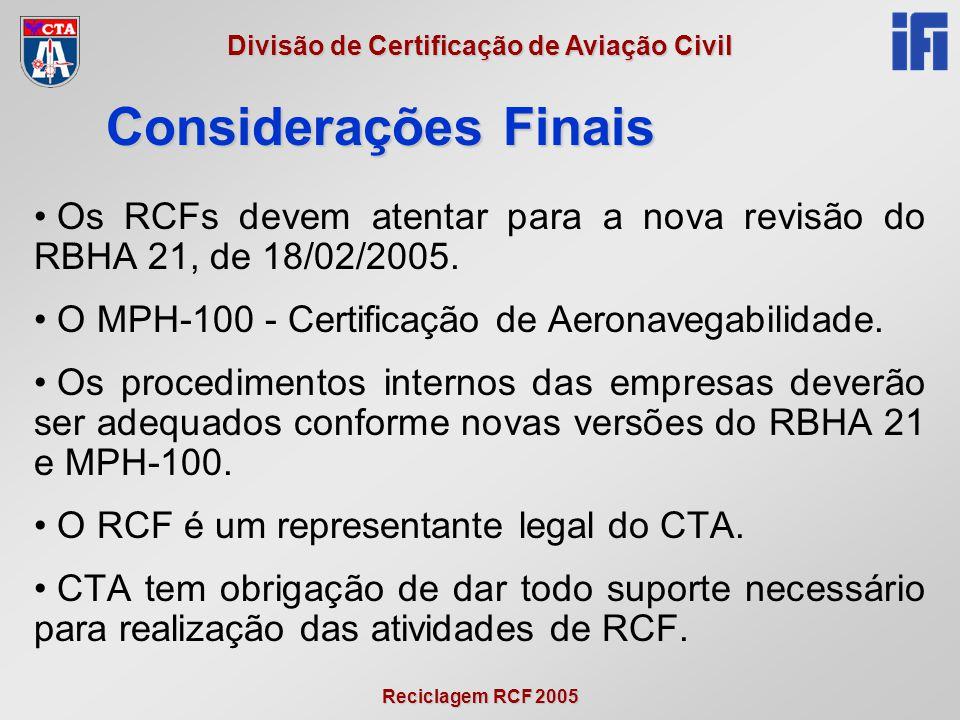 Considerações Finais Os RCFs devem atentar para a nova revisão do RBHA 21, de 18/02/2005. O MPH-100 - Certificação de Aeronavegabilidade.