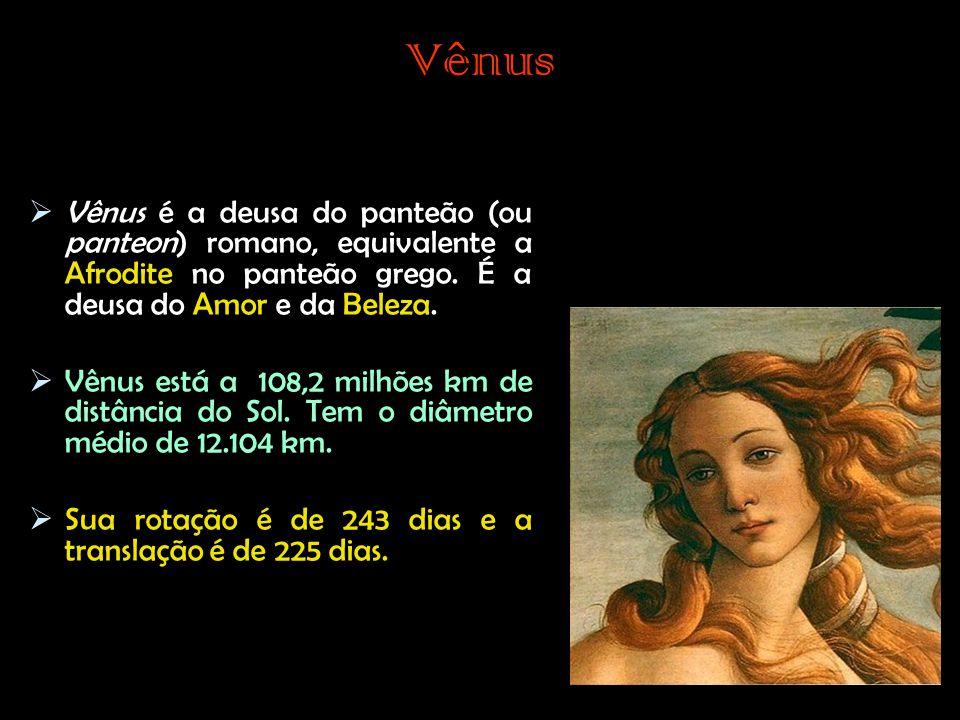 Vênus Vênus é a deusa do panteão (ou panteon) romano, equivalente a Afrodite no panteão grego. É a deusa do Amor e da Beleza.