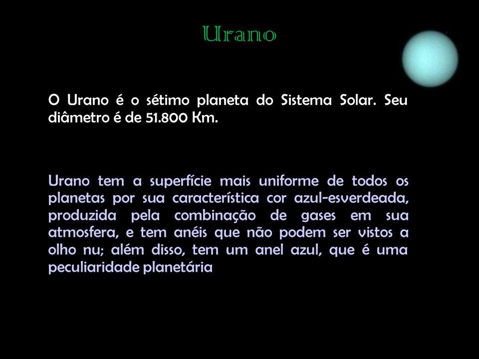 Urano O Urano é o sétimo planeta do Sistema Solar. Seu diâmetro é de 51.800 Km.