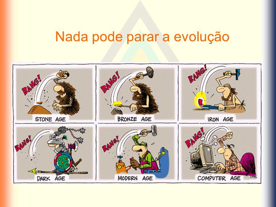 Nada pode parar a evolução
