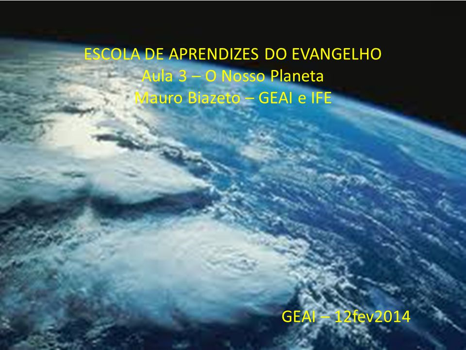 ESCOLA DE APRENDIZES DO EVANGELHO Aula 3 – O Nosso Planeta