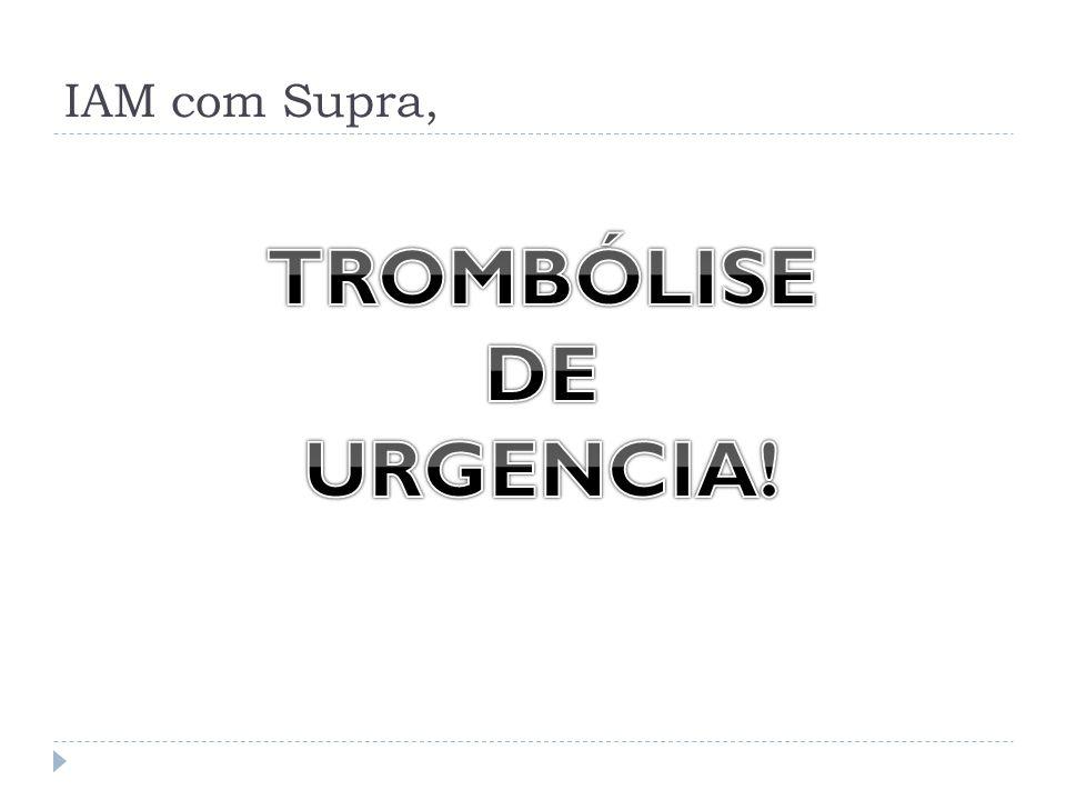 TROMBÓLISE DE URGENCIA!