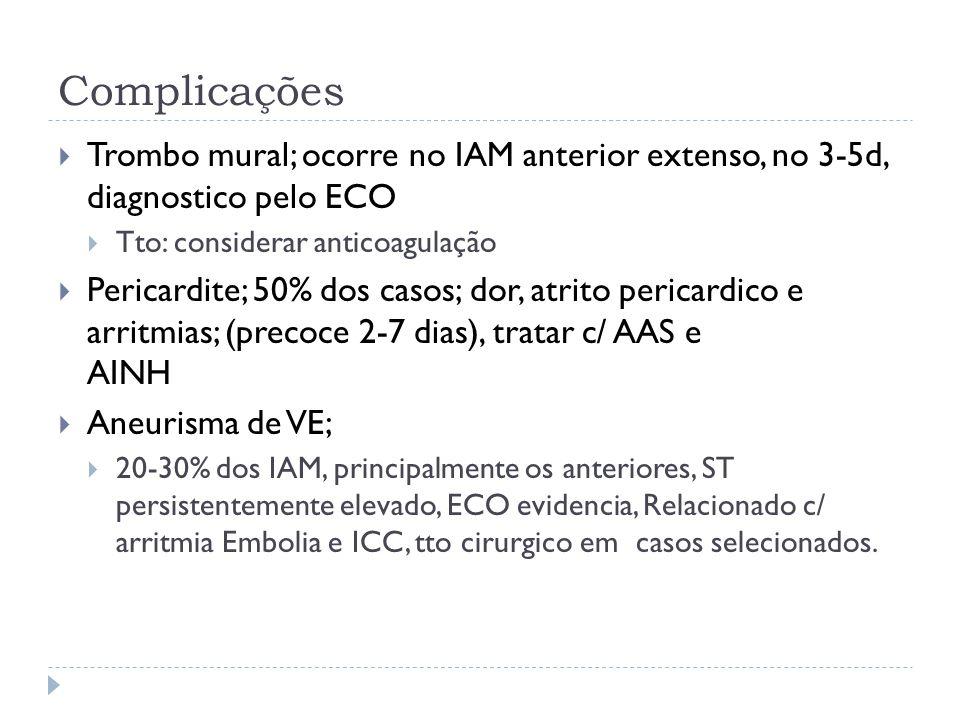 Complicações Trombo mural; ocorre no IAM anterior extenso, no 3-5d, diagnostico pelo ECO. Tto: considerar anticoagulação.