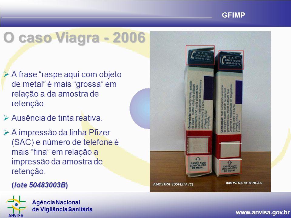 O caso Viagra - 2006 A frase raspe aqui com objeto de metal é mais grossa em relação a da amostra de retenção.