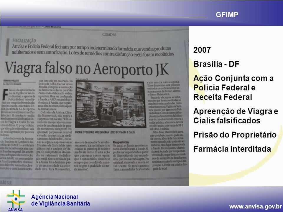 2007 Brasília - DF. Ação Conjunta com a Policia Federal e Receita Federal. Apreenção de Viagra e Cialis falsificados.