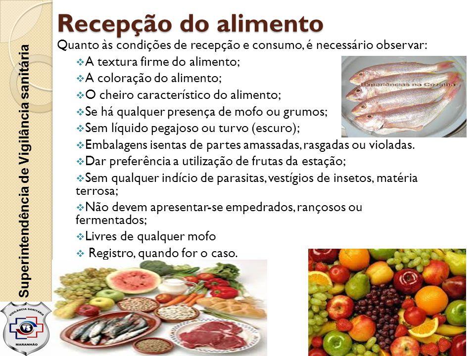 Recepção do alimento Quanto às condições de recepção e consumo, é necessário observar: A textura firme do alimento;