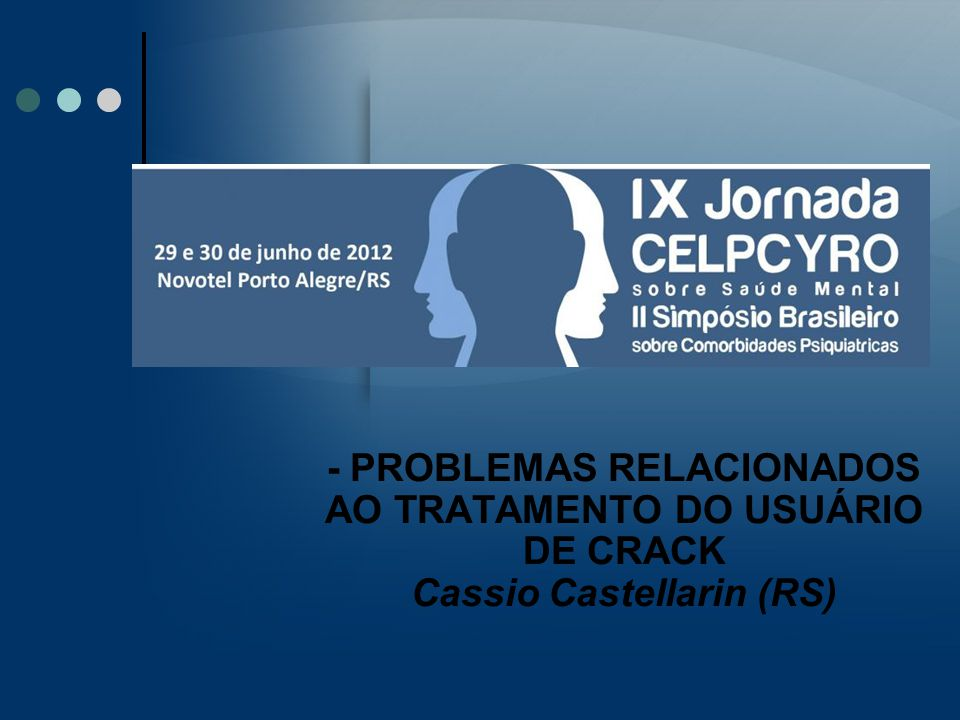 - PROBLEMAS RELACIONADOS AO TRATAMENTO DO USUÁRIO DE CRACK Cassio Castellarin (RS)