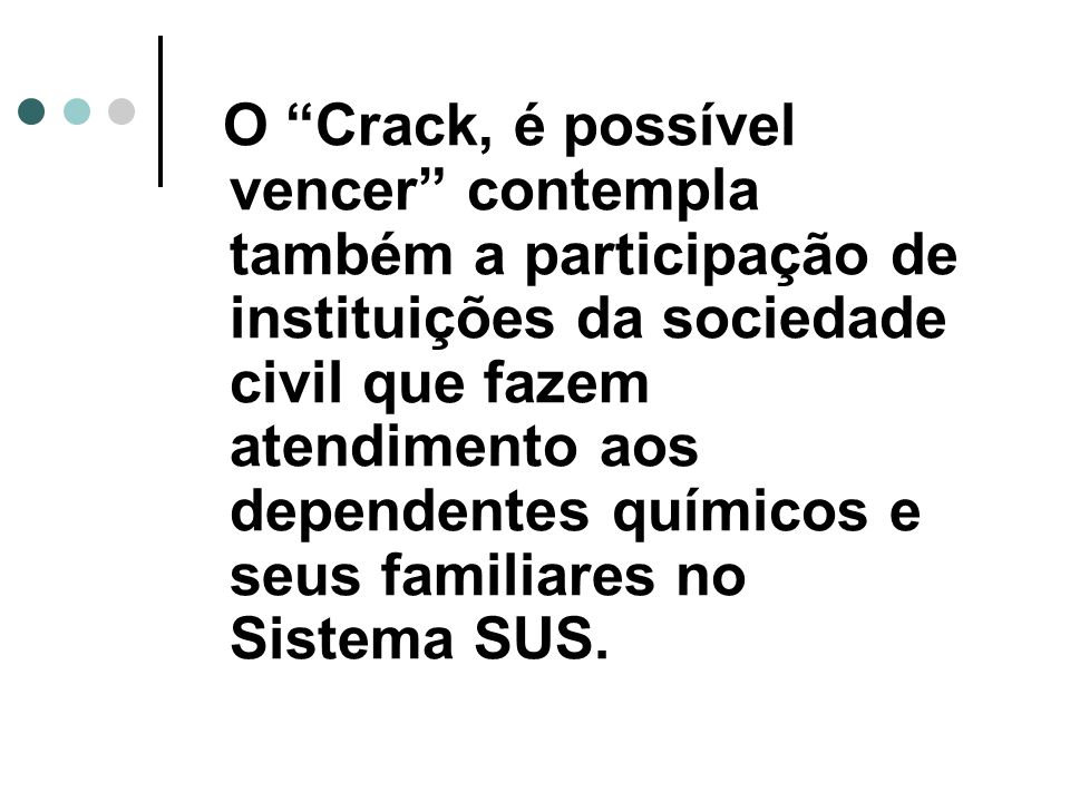 O Crack, é possível vencer contempla também a participação de instituições da sociedade civil que fazem atendimento aos dependentes químicos e seus familiares no Sistema SUS.