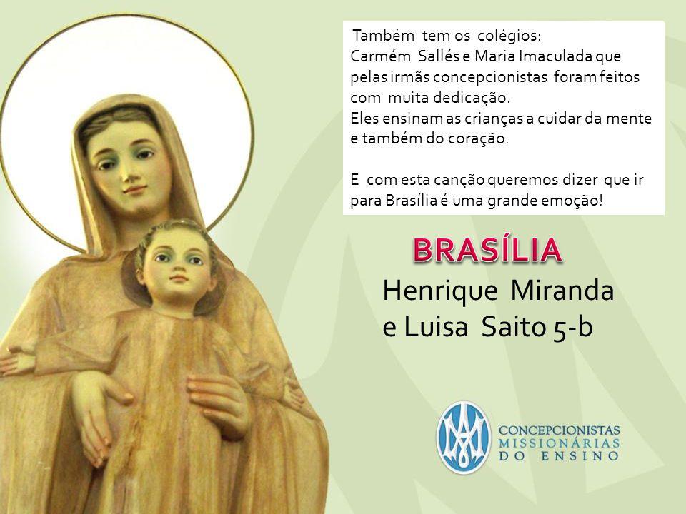 BRASÍLIA Henrique Miranda e Luisa Saito 5-b Também tem os colégios: