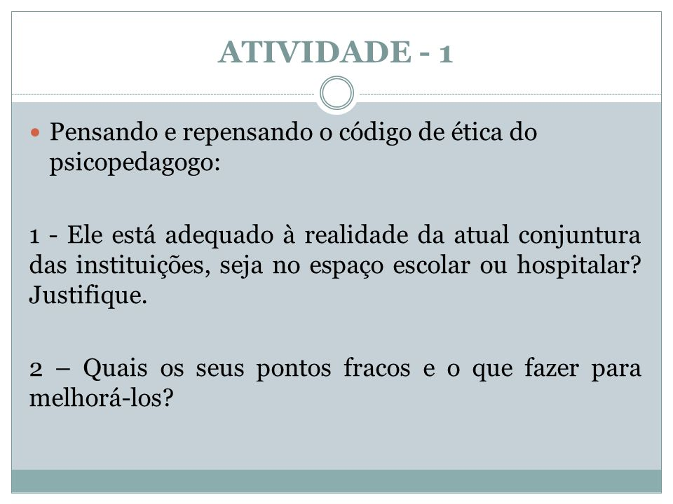 ATIVIDADE - 1 Pensando e repensando o código de ética do psicopedagogo: