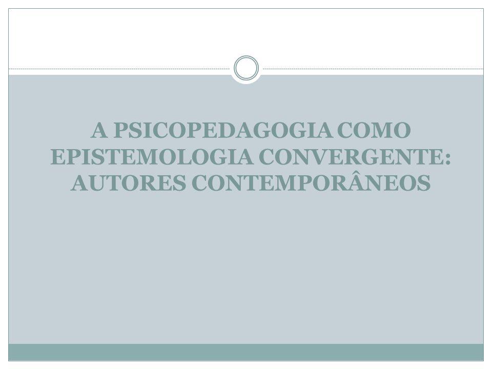 A Psicopedagogia como Epistemologia Convergente: Autores contemporâneos