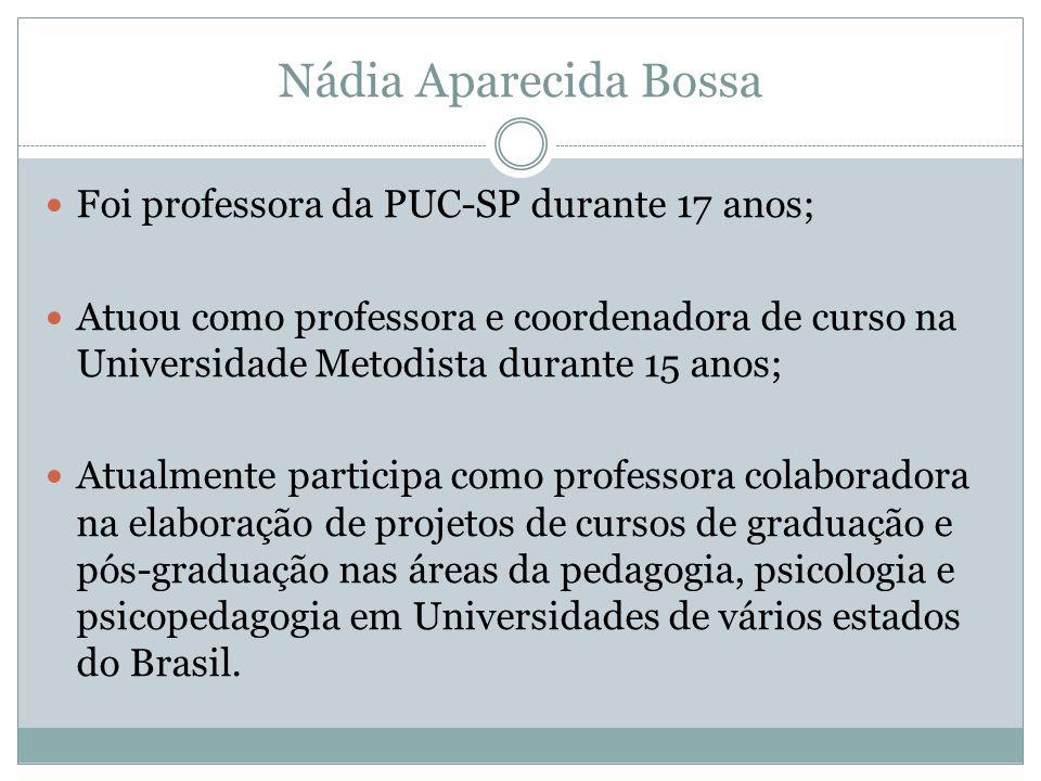Nádia Aparecida Bossa Foi professora da PUC-SP durante 17 anos;