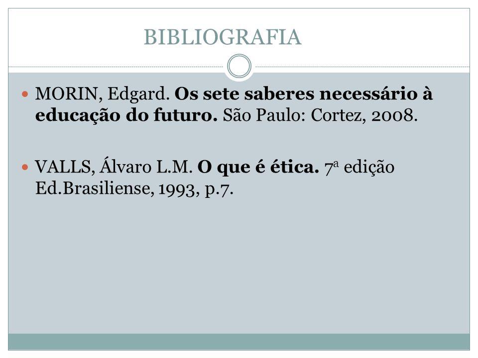 BIBLIOGRAFIA MORIN, Edgard. Os sete saberes necessário à educação do futuro. São Paulo: Cortez, 2008.