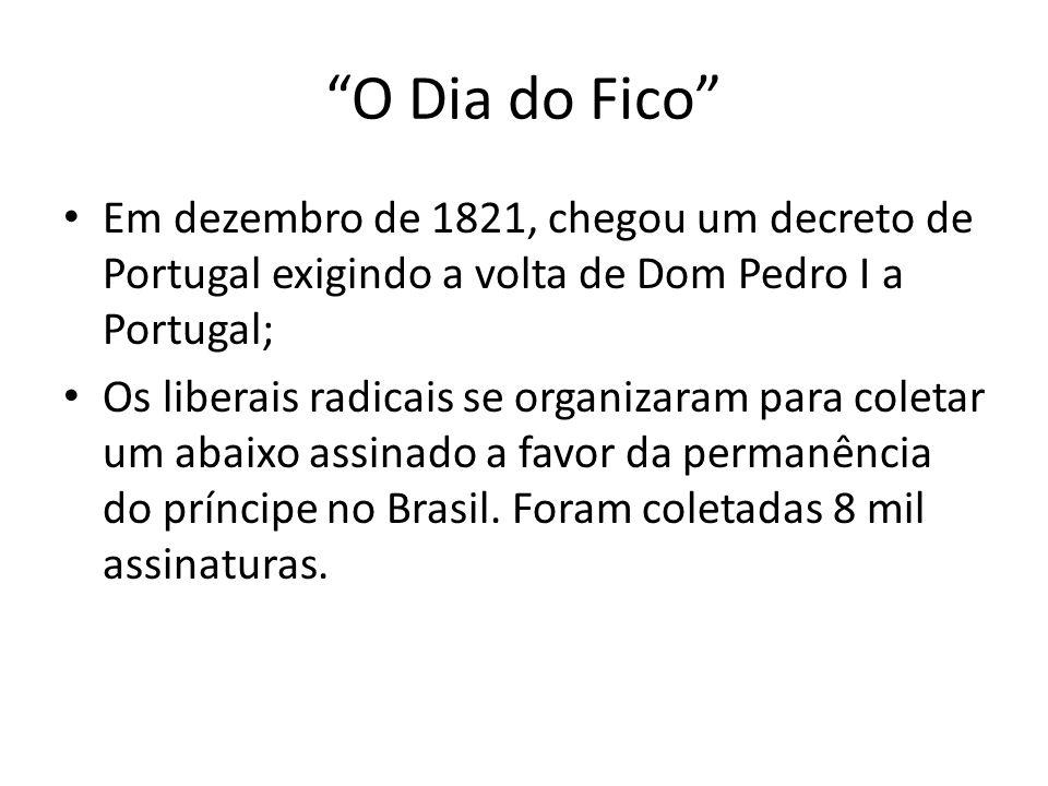 O Dia do Fico Em dezembro de 1821, chegou um decreto de Portugal exigindo a volta de Dom Pedro I a Portugal;