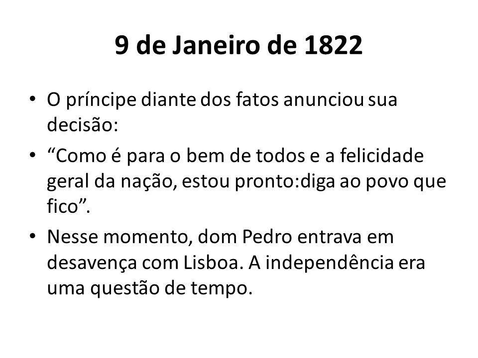 9 de Janeiro de 1822 O príncipe diante dos fatos anunciou sua decisão: