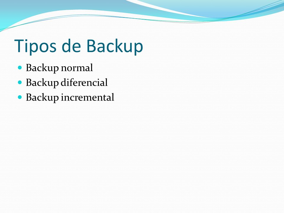 Tipos de Backup Backup normal Backup diferencial Backup incremental