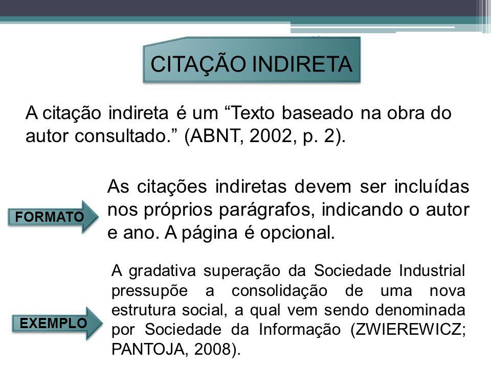 Orleans - 2011. CITAÇÃO INDIRETA. A citação indireta é um Texto baseado na obra do autor consultado. (ABNT, 2002, p. 2).
