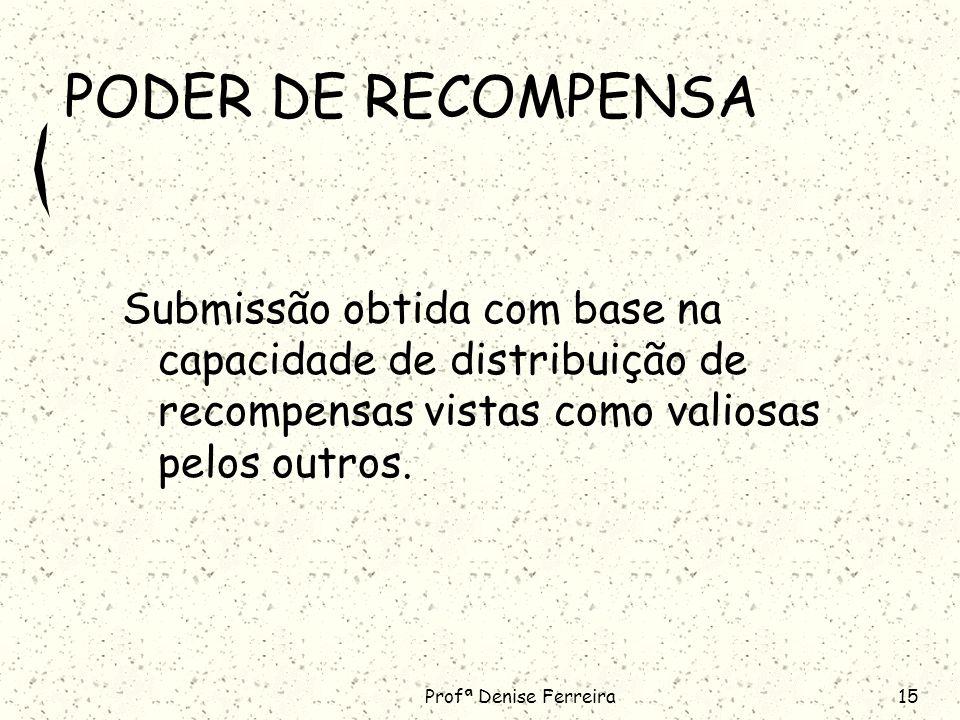 PODER DE RECOMPENSA Submissão obtida com base na capacidade de distribuição de recompensas vistas como valiosas pelos outros.