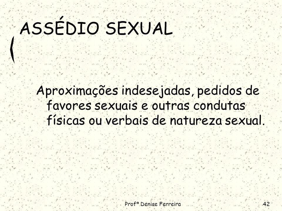 ASSÉDIO SEXUAL Aproximações indesejadas, pedidos de favores sexuais e outras condutas físicas ou verbais de natureza sexual.