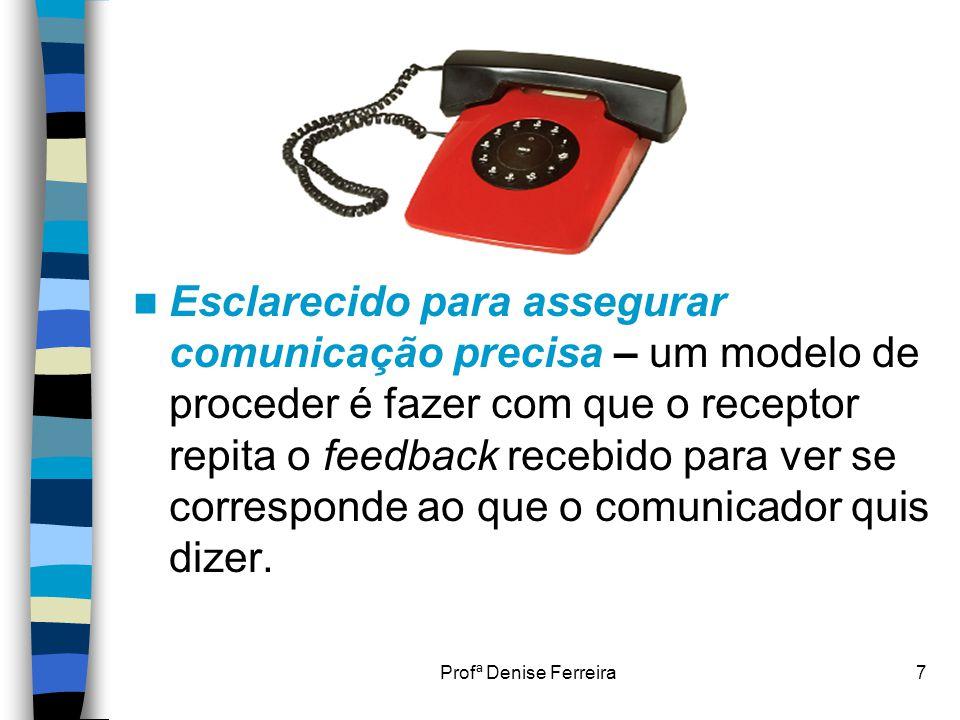 Esclarecido para assegurar comunicação precisa – um modelo de proceder é fazer com que o receptor repita o feedback recebido para ver se corresponde ao que o comunicador quis dizer.